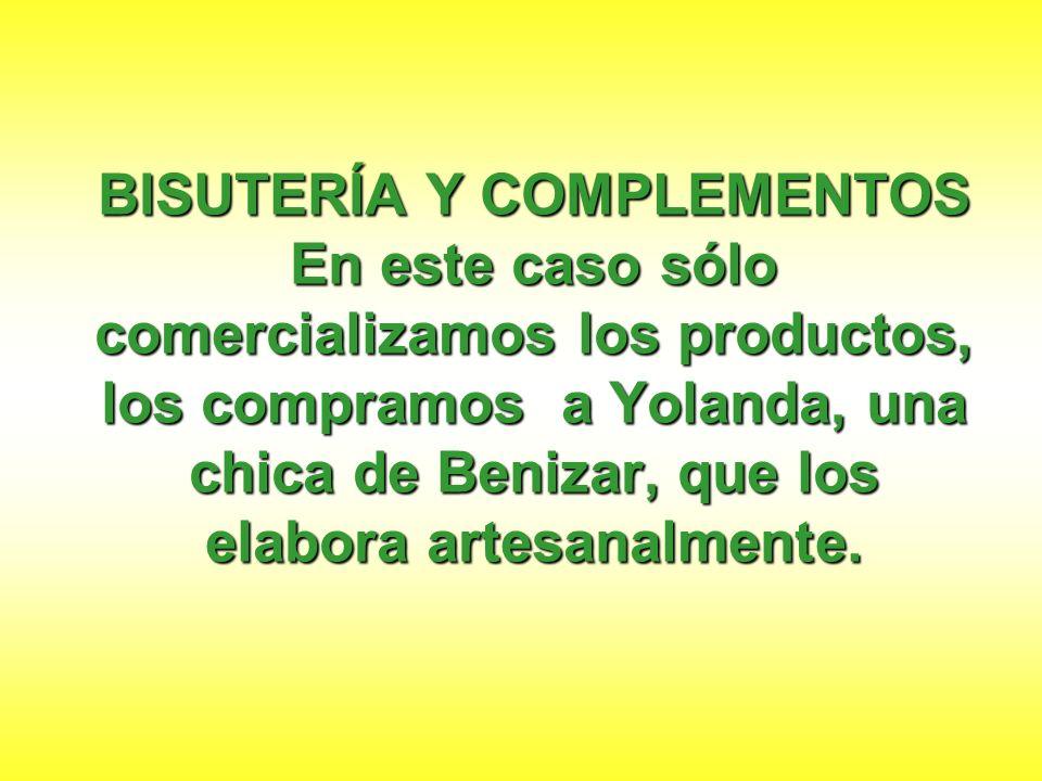 BISUTERÍA Y COMPLEMENTOS En este caso sólo comercializamos los productos, los compramos a Yolanda, una chica de Benizar, que los elabora artesanalmente.