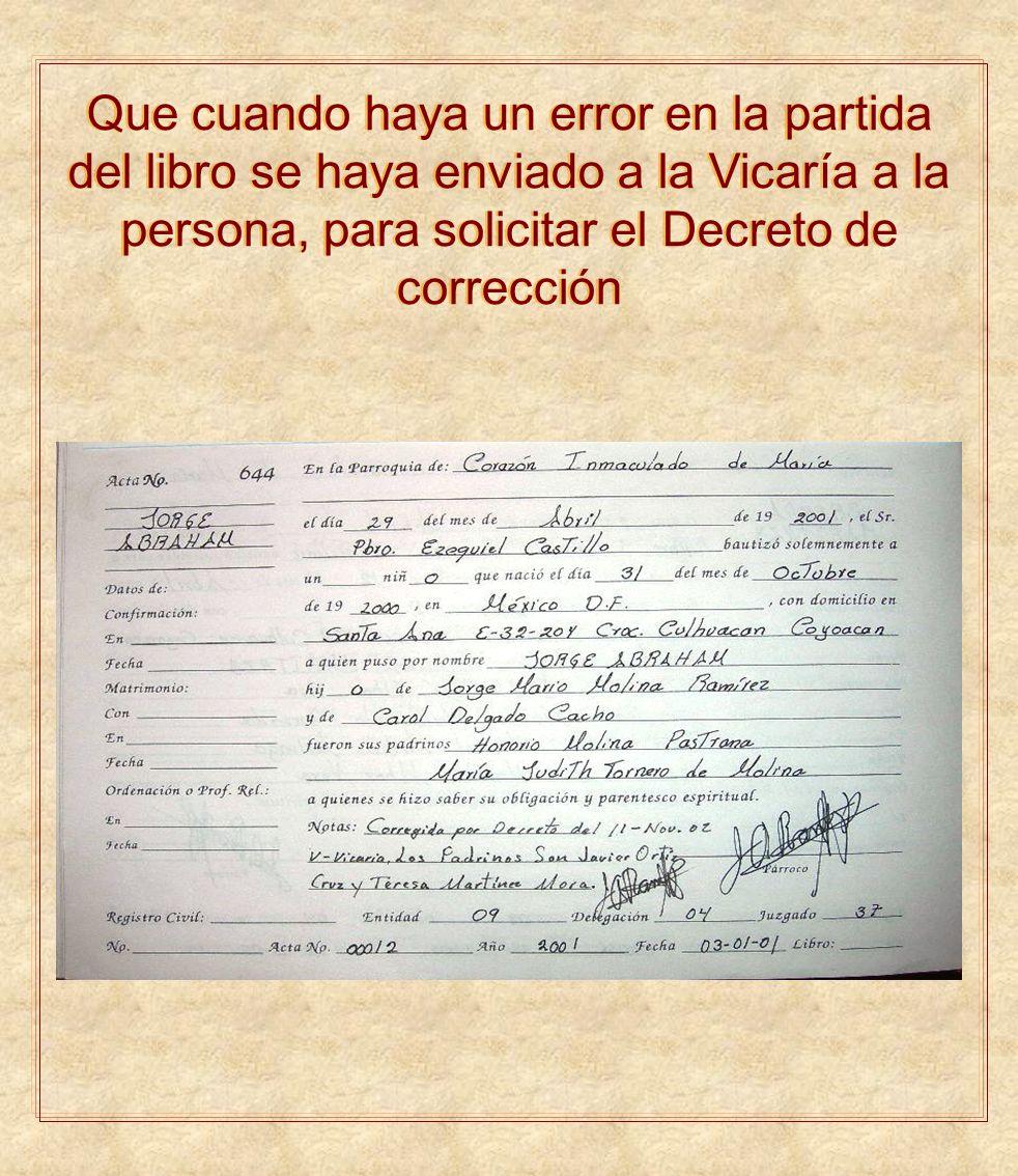 Que cuando haya un error en la partida del libro se haya enviado a la Vicaría a la persona, para solicitar el Decreto de corrección