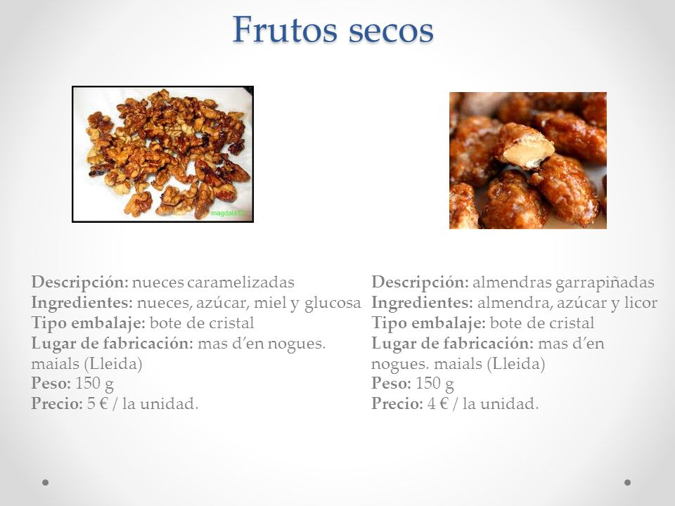 Frutos secos Descripción: nueces caramelizadas