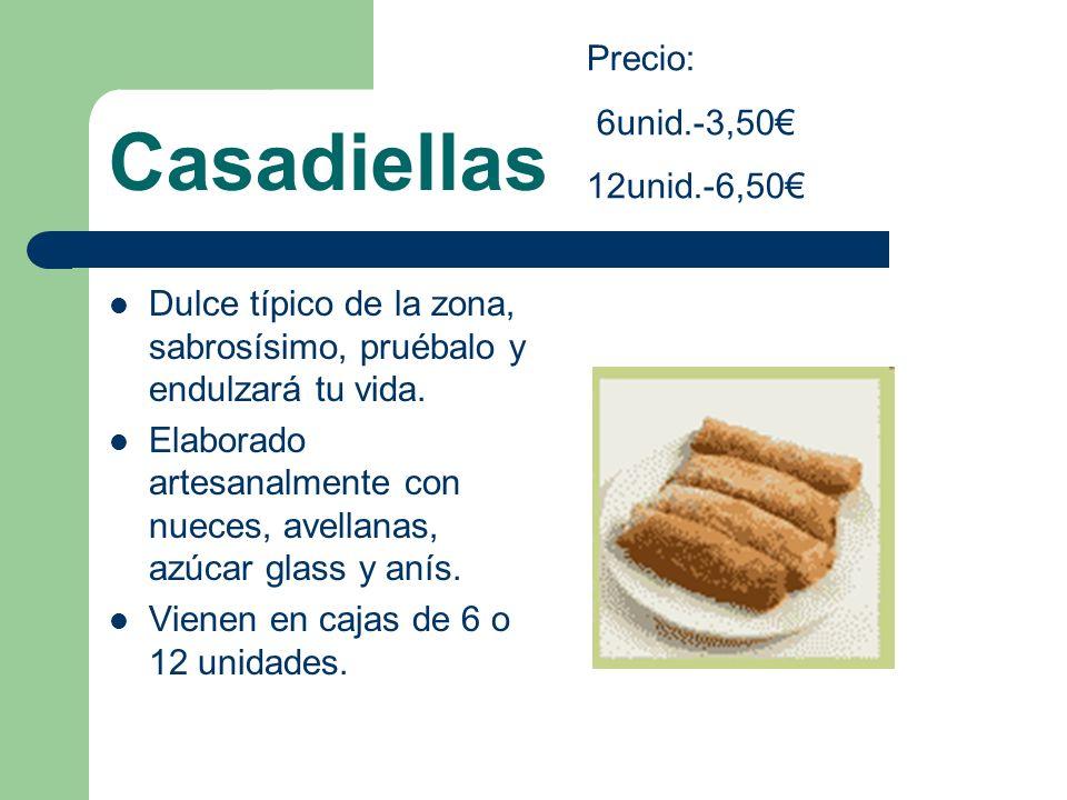 Casadiellas Precio: 6unid.-3,50€ 12unid.-6,50€