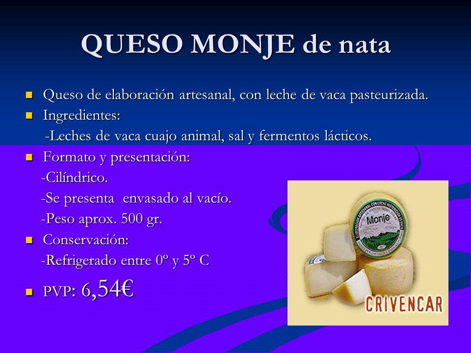 QUESO MONJE de nata Queso de elaboración artesanal, con leche de vaca pasteurizada. Ingredientes: