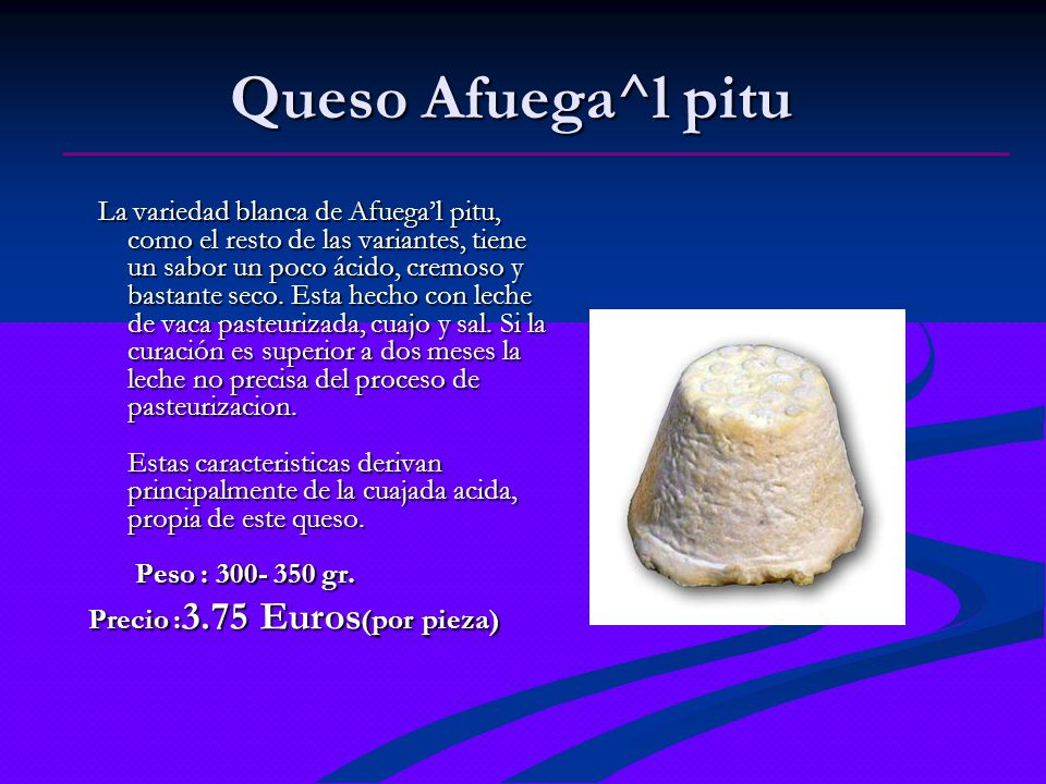 Queso Afuega^l pitu Precio :3.75 Euros(por pieza)