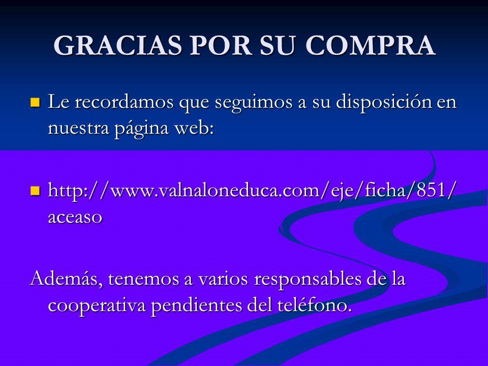 GRACIAS POR SU COMPRA Le recordamos que seguimos a su disposición en nuestra página web: http://www.valnaloneduca.com/eje/ficha/851/aceaso.