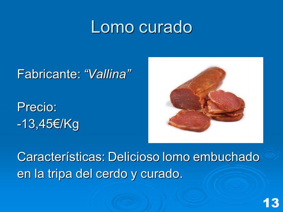 Lomo curado Fabricante: Vallina Precio: -13,45€/Kg