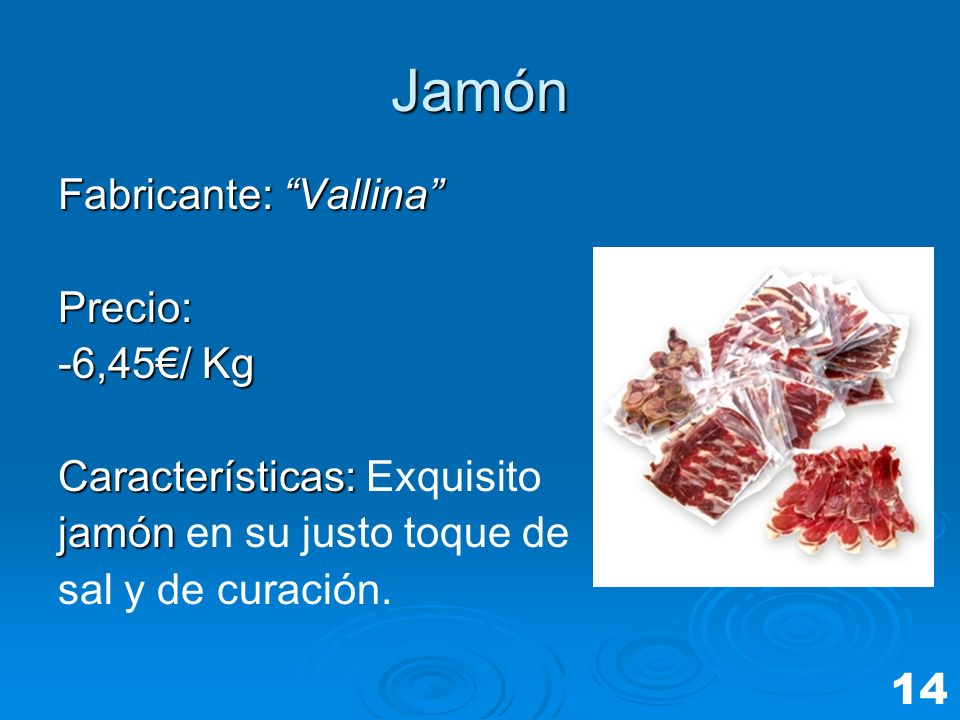 Jamón Fabricante: Vallina Precio: -6,45€/ Kg