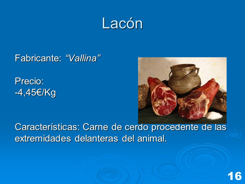 Lacón 16 Fabricante: Vallina Precio: -4,45€/Kg