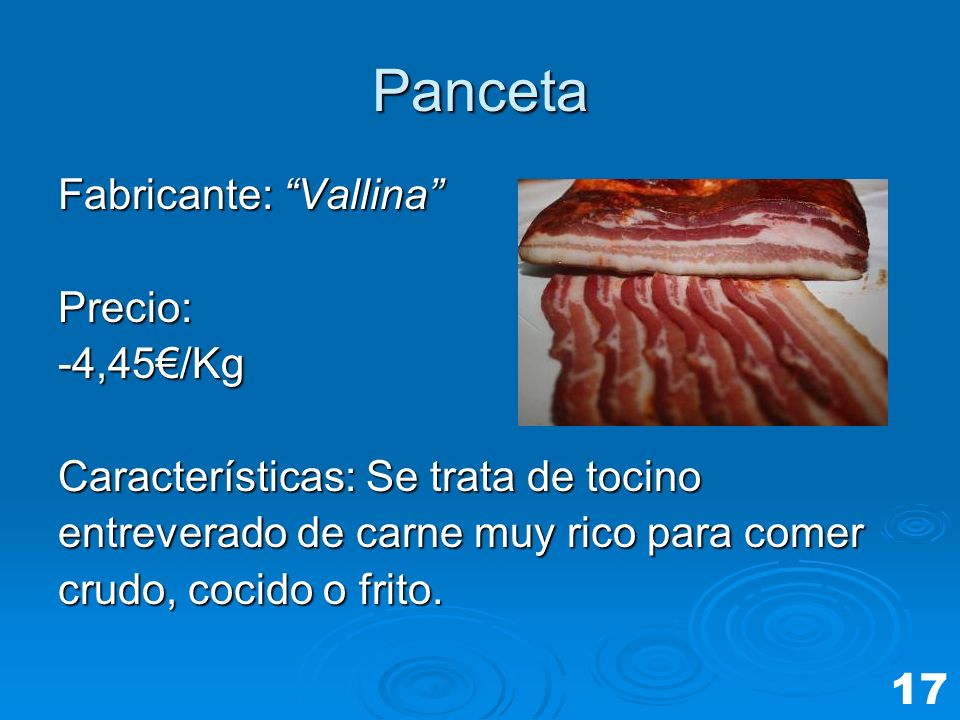 Panceta Fabricante: Vallina Precio: -4,45€/Kg