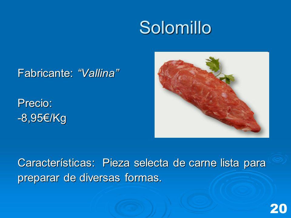 Solomillo 20 Fabricante: Vallina Precio: -8,95€/Kg