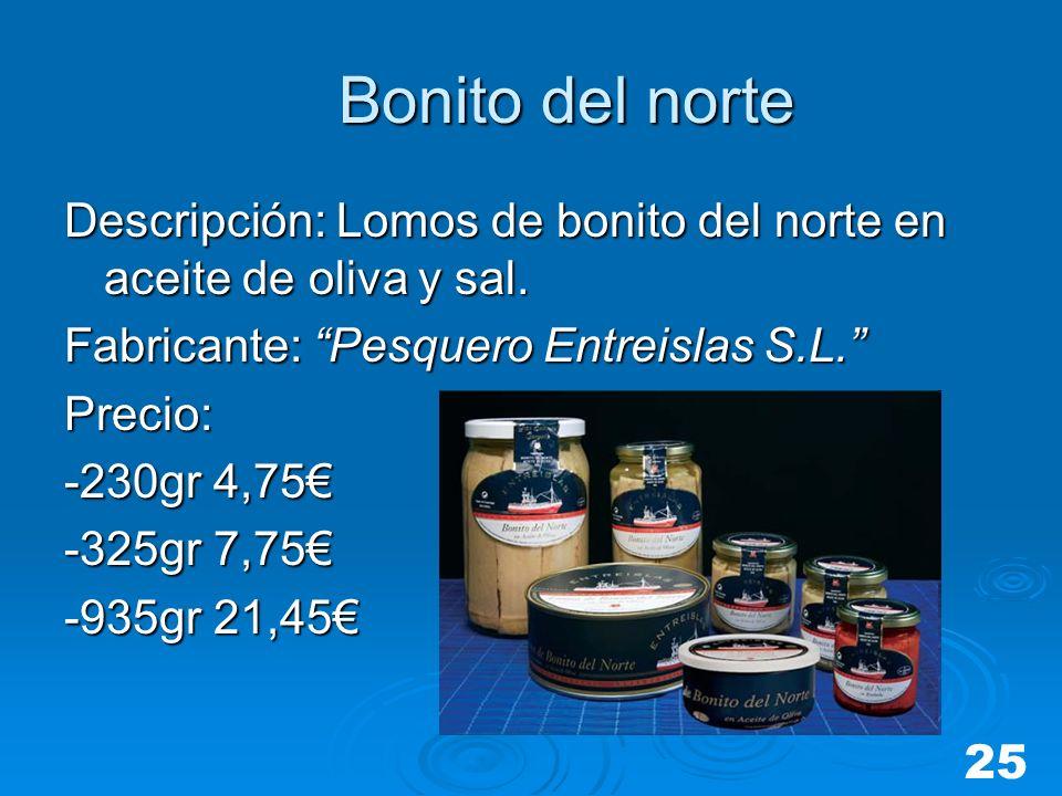 Bonito del norte Descripción: Lomos de bonito del norte en aceite de oliva y sal. Fabricante: Pesquero Entreislas S.L.