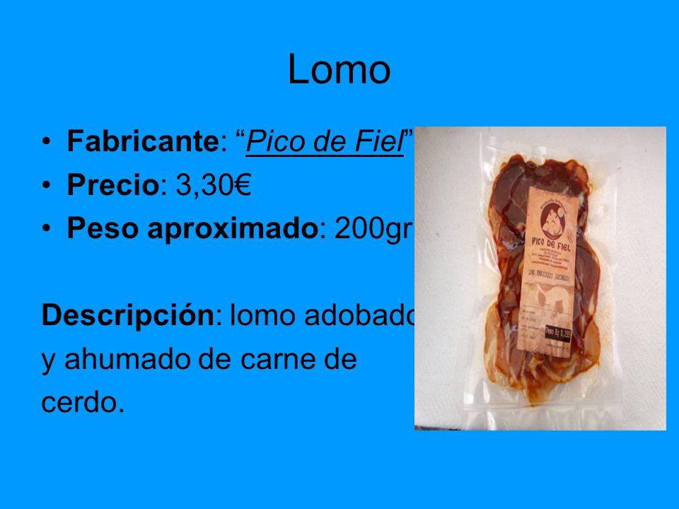Lomo Fabricante: Pico de Fiel Precio: 3,30€ Peso aproximado: 200gr