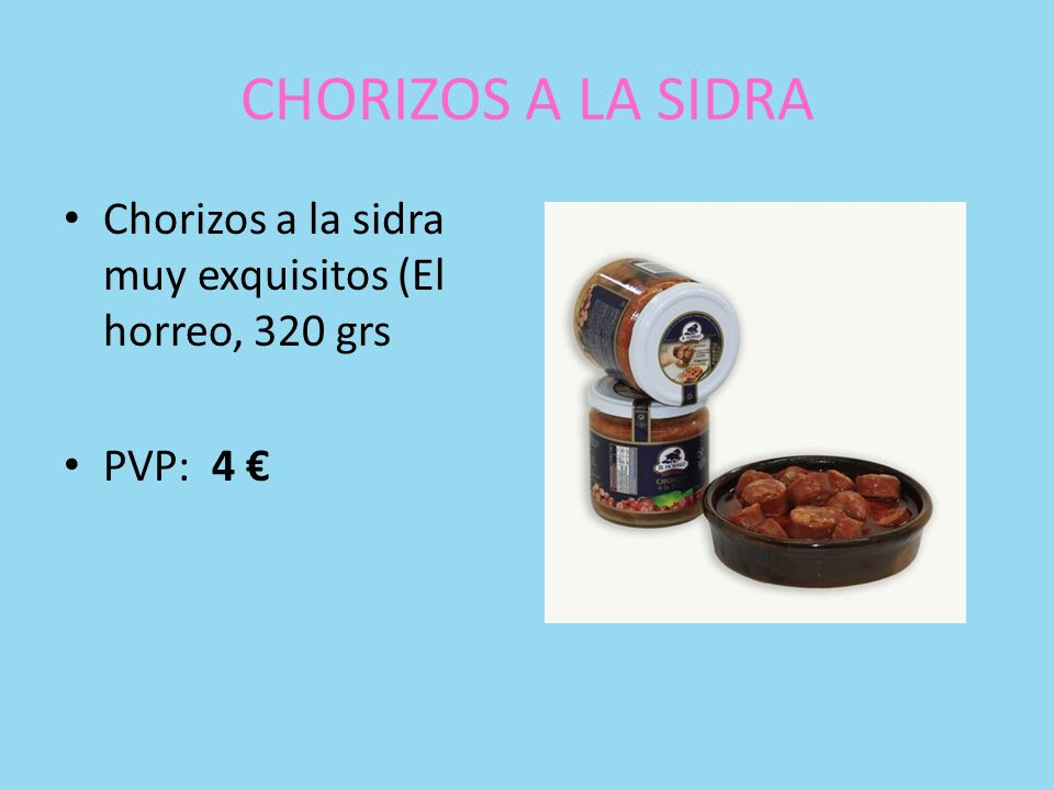 CHORIZOS A LA SIDRA Chorizos a la sidra muy exquisitos (El horreo, 320 grs PVP: 4 €