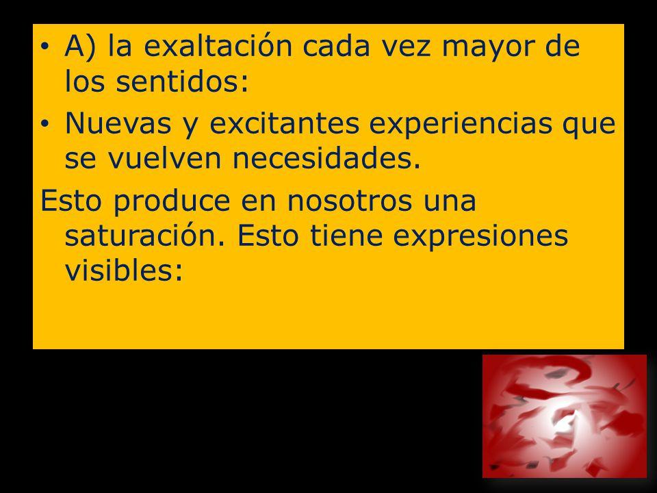 A) la exaltación cada vez mayor de los sentidos: