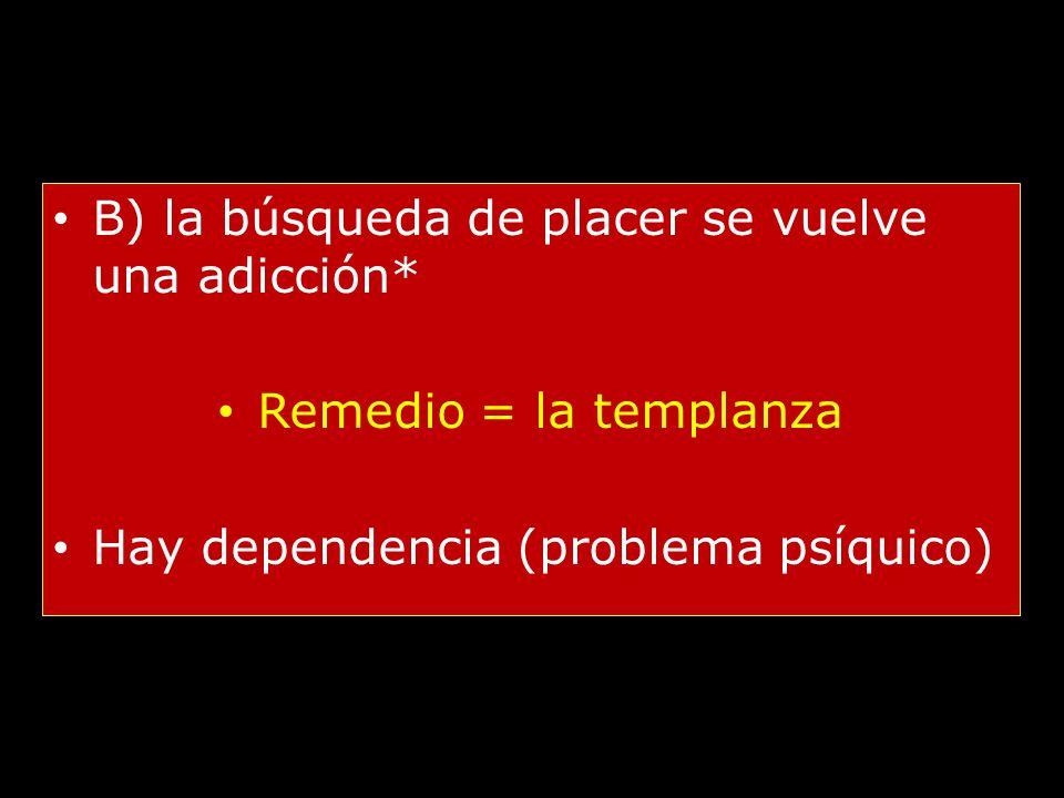 B) la búsqueda de placer se vuelve una adicción*