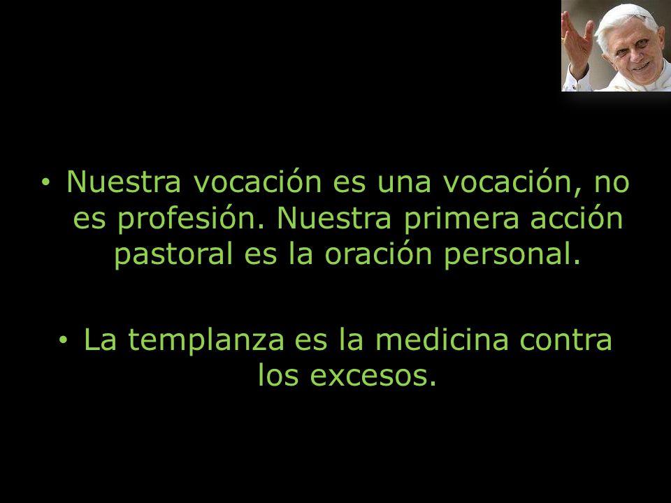 La templanza es la medicina contra los excesos.