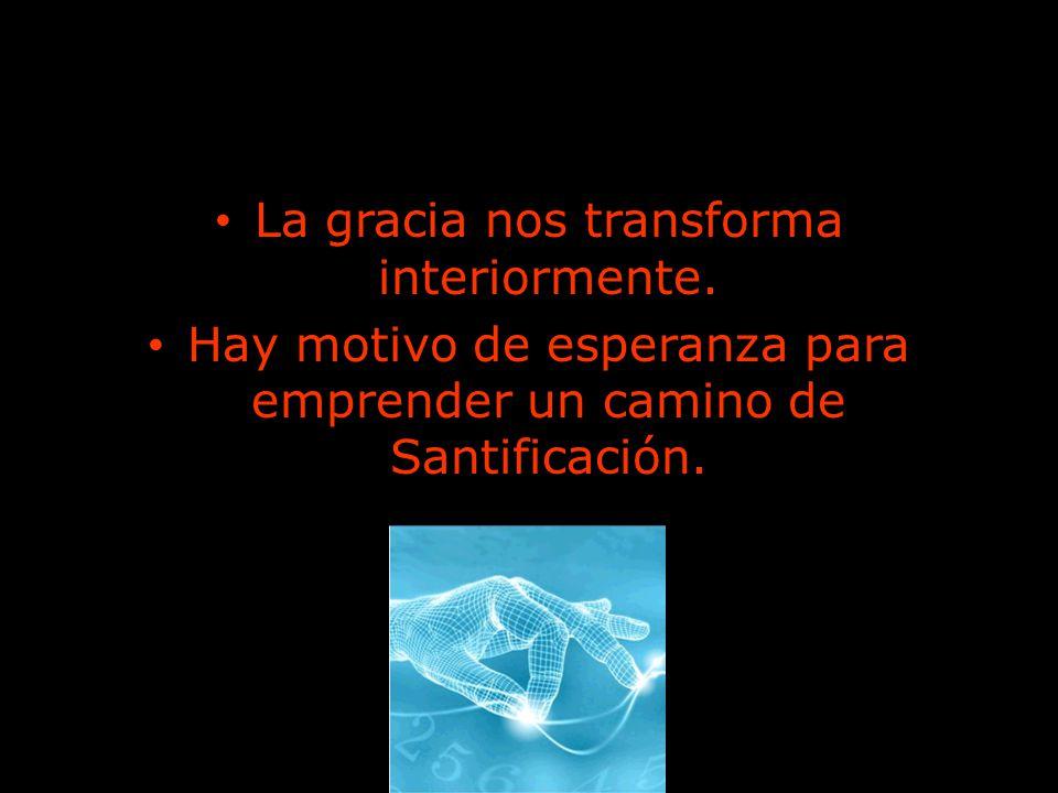 La gracia nos transforma interiormente.