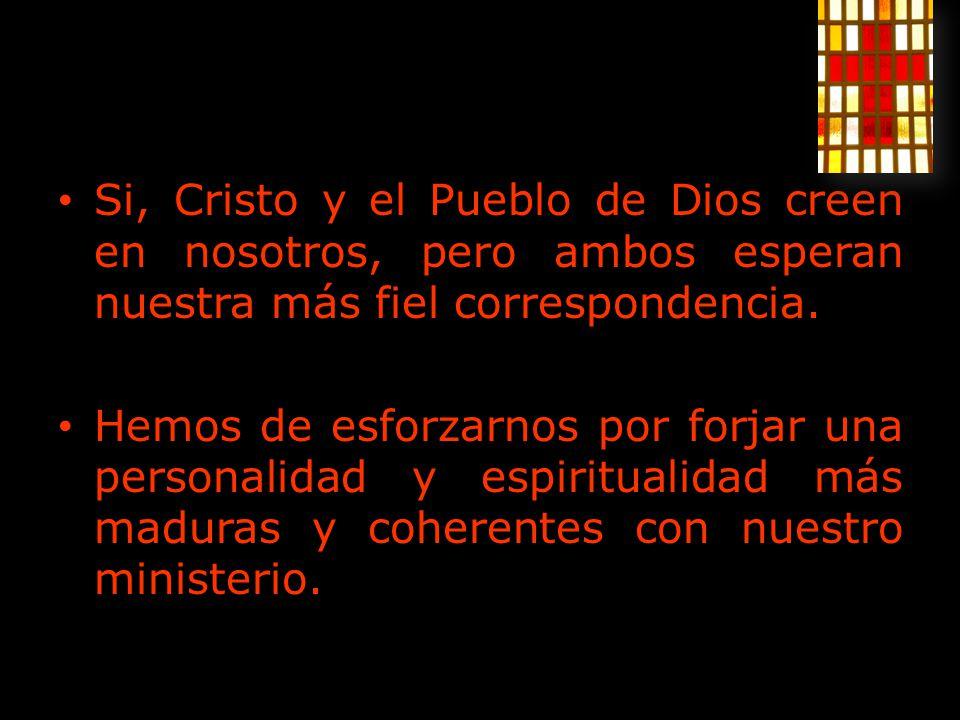 Si, Cristo y el Pueblo de Dios creen en nosotros, pero ambos esperan nuestra más fiel correspondencia.