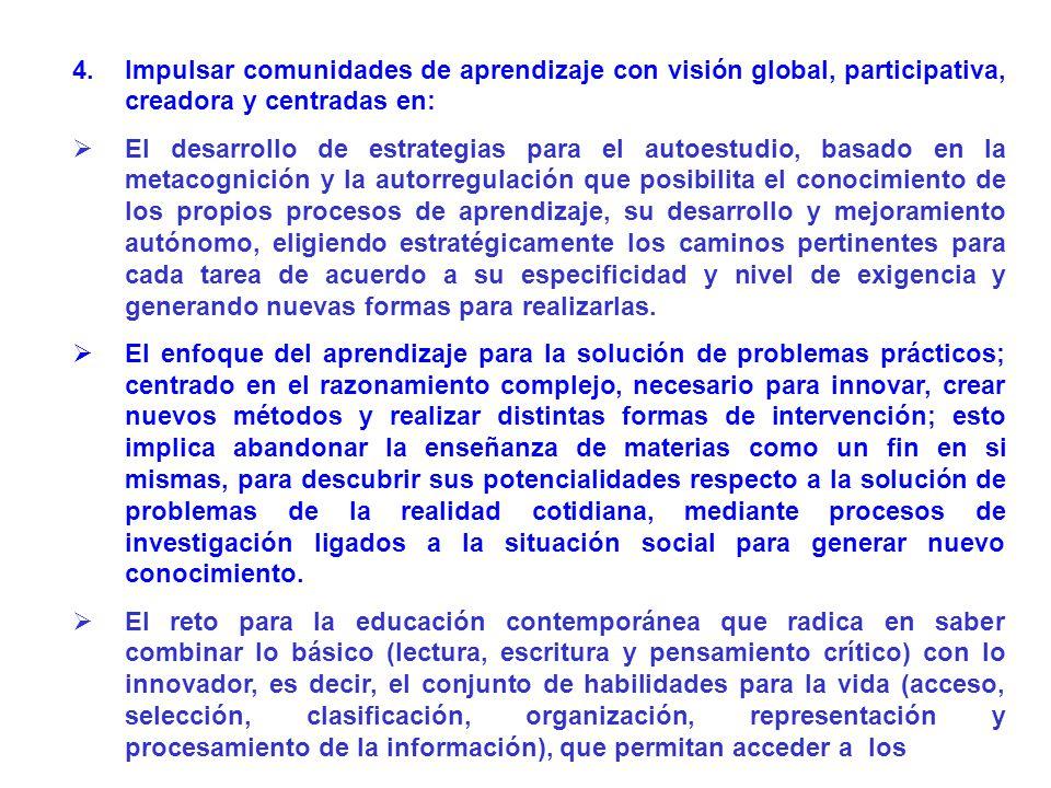 Impulsar comunidades de aprendizaje con visión global, participativa, creadora y centradas en: