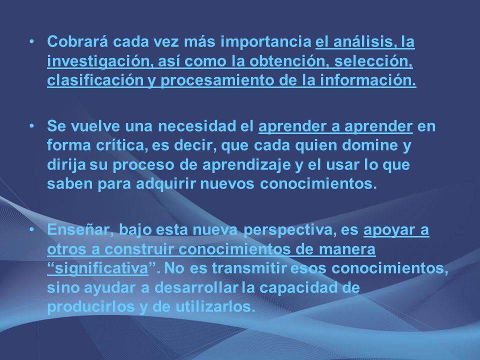 Cobrará cada vez más importancia el análisis, la investigación, así como la obtención, selección, clasificación y procesamiento de la información.