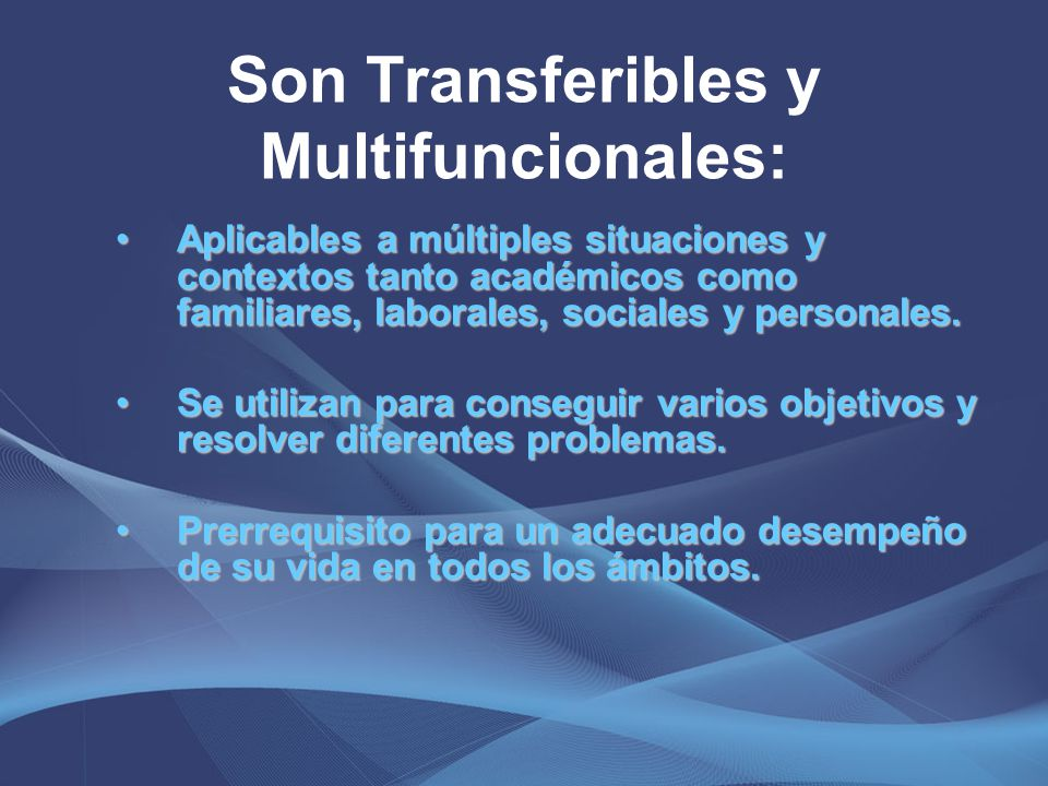 Son Transferibles y Multifuncionales: