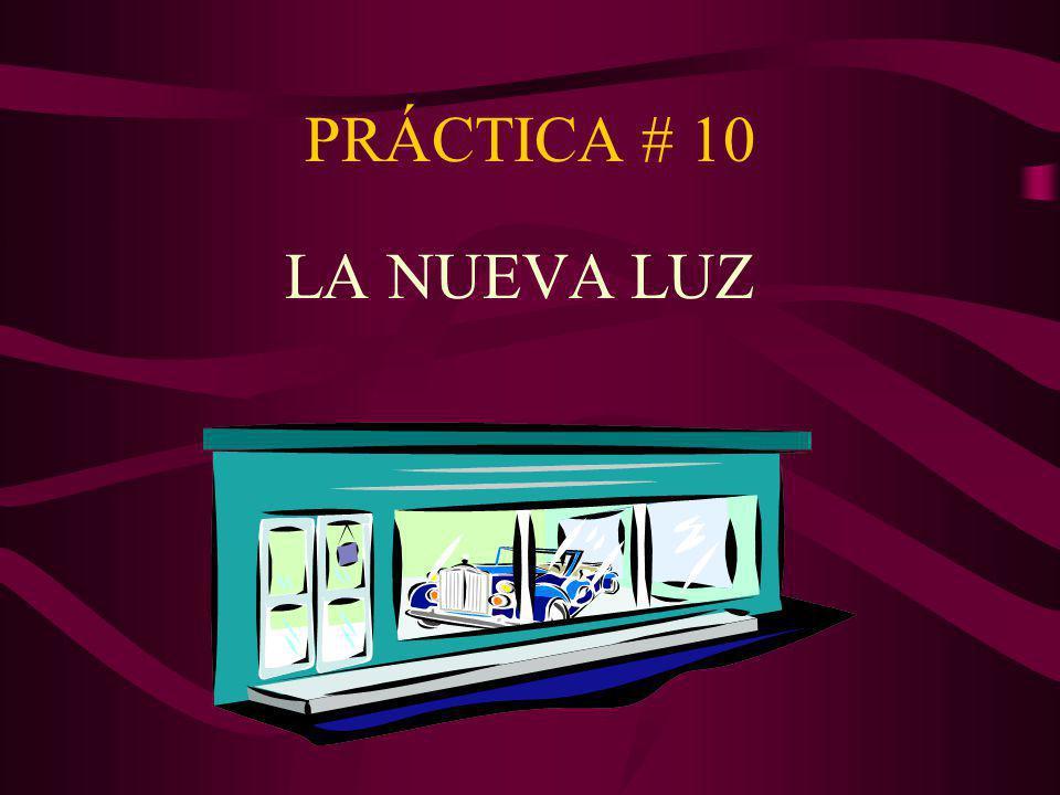 PRÁCTICA # 10 LA NUEVA LUZ