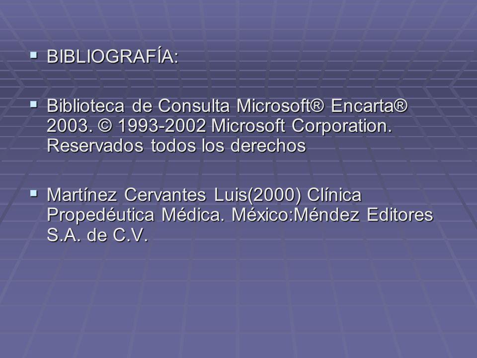 BIBLIOGRAFÍA: Biblioteca de Consulta Microsoft® Encarta® 2003. © 1993-2002 Microsoft Corporation. Reservados todos los derechos.