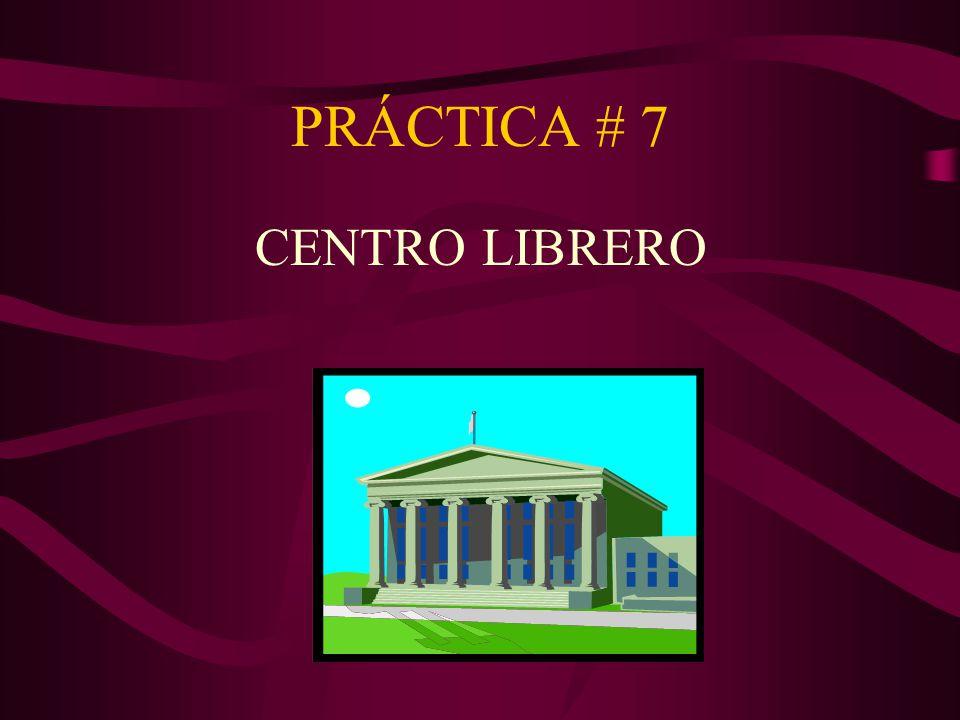 PRÁCTICA # 7 CENTRO LIBRERO