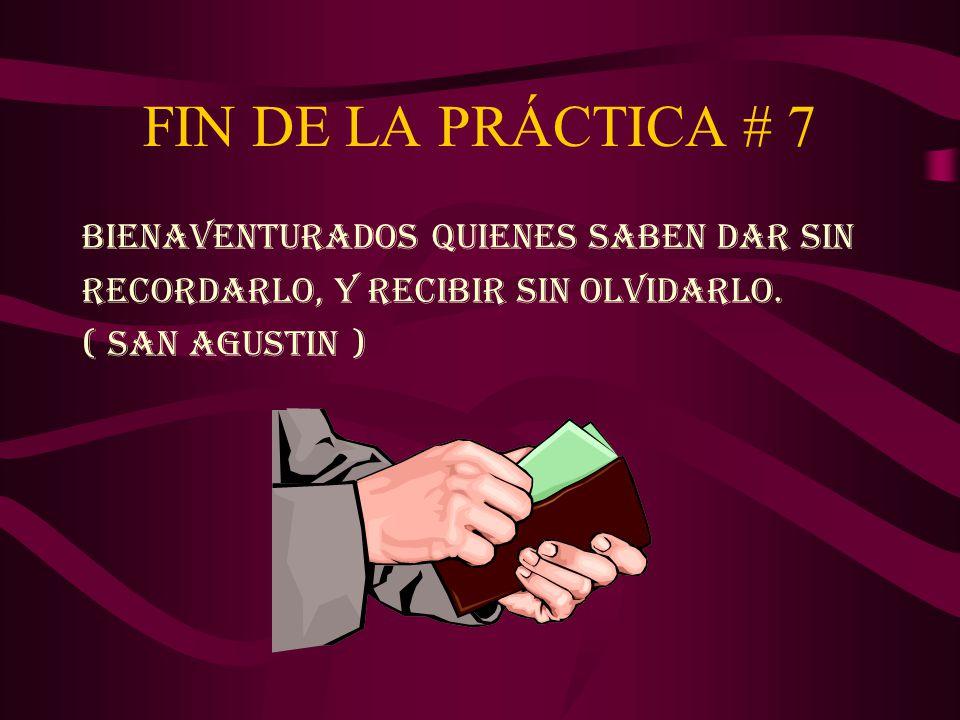 FIN DE LA PRÁCTICA # 7 BIENAVENTURADOS QUIENES SABEN DAR SIN