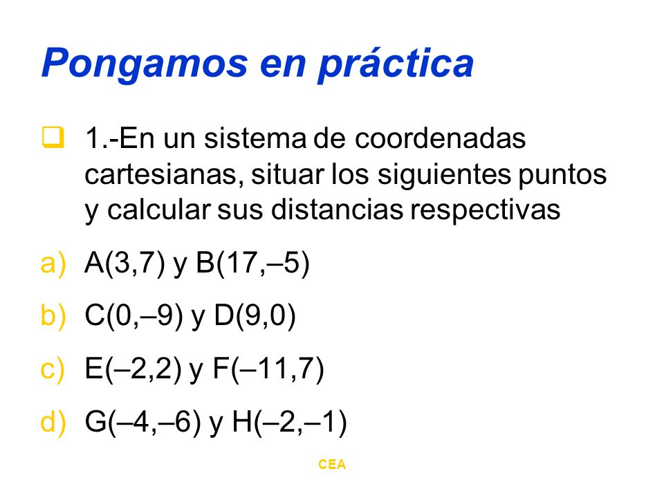 Pongamos en práctica 1.-En un sistema de coordenadas cartesianas, situar los siguientes puntos y calcular sus distancias respectivas.