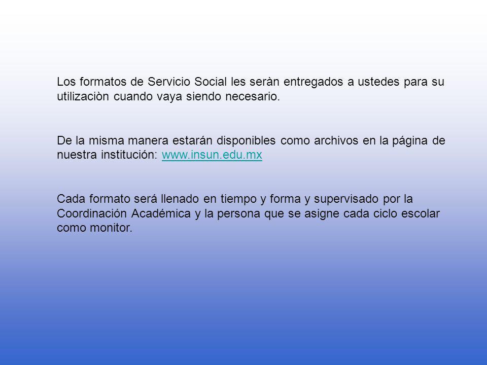 Los formatos de Servicio Social les seràn entregados a ustedes para su utilizaciòn cuando vaya siendo necesario.