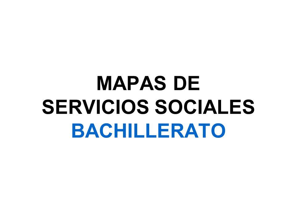 MAPAS DE SERVICIOS SOCIALES BACHILLERATO