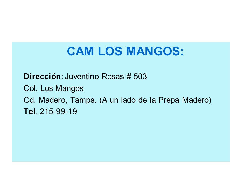 CAM LOS MANGOS: Dirección: Juventino Rosas # 503 Col. Los Mangos