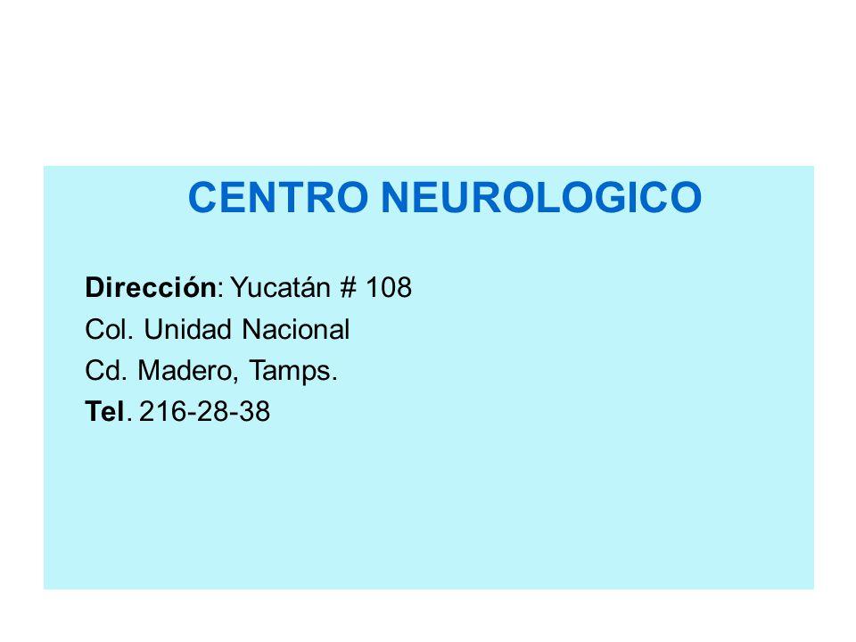 CENTRO NEUROLOGICO Dirección: Yucatán # 108 Col. Unidad Nacional