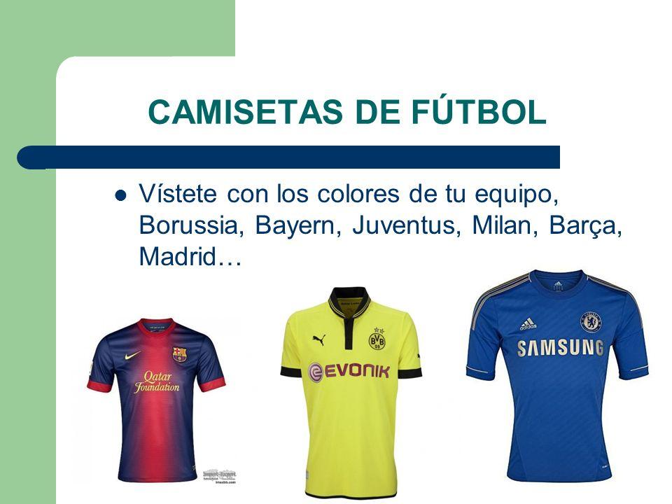CAMISETAS DE FÚTBOLVístete con los colores de tu equipo, Borussia, Bayern, Juventus, Milan, Barça, Madrid…