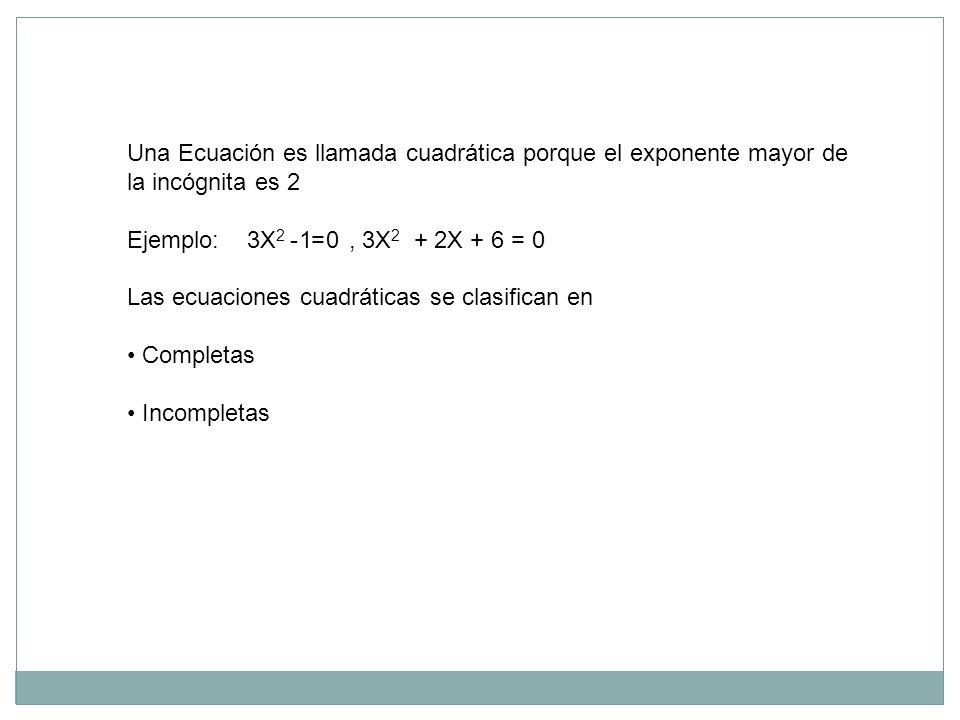 Una Ecuación es llamada cuadrática porque el exponente mayor de la incógnita es 2