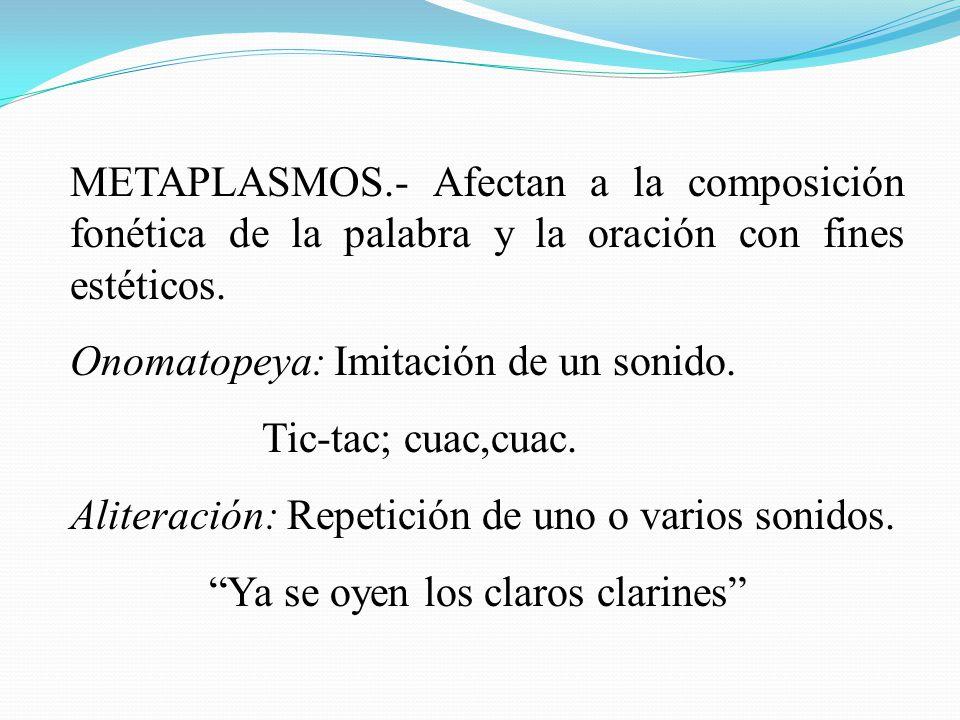 METAPLASMOS.- Afectan a la composición fonética de la palabra y la oración con fines estéticos.