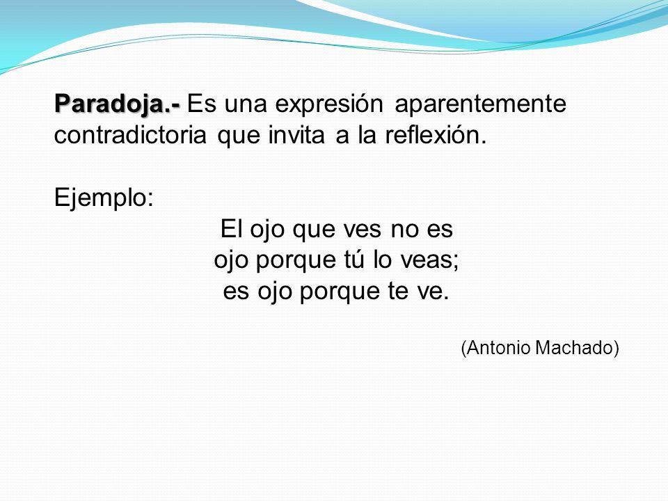 Paradoja.- Es una expresión aparentemente contradictoria que invita a la reflexión.