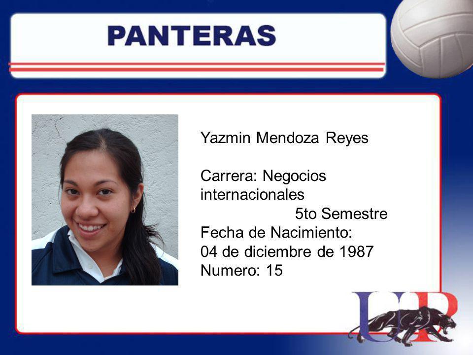 Yazmin Mendoza Reyes Carrera: Negocios internacionales. 5to Semestre. Fecha de Nacimiento: 04 de diciembre de 1987.