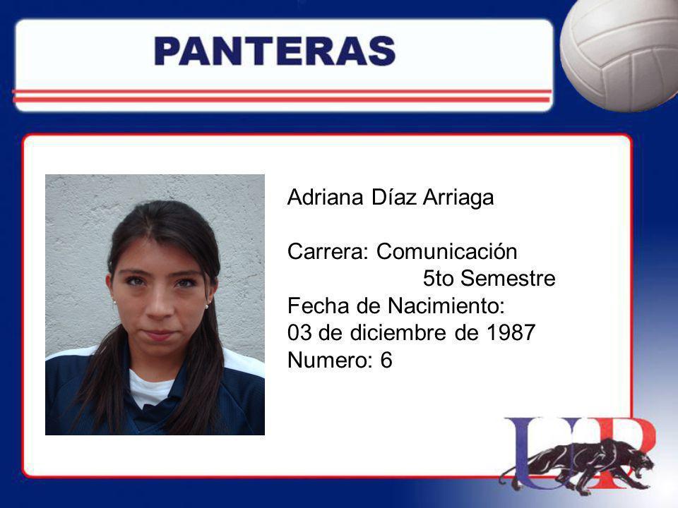 Adriana Díaz Arriaga Carrera: Comunicación. 5to Semestre. Fecha de Nacimiento: 03 de diciembre de 1987.