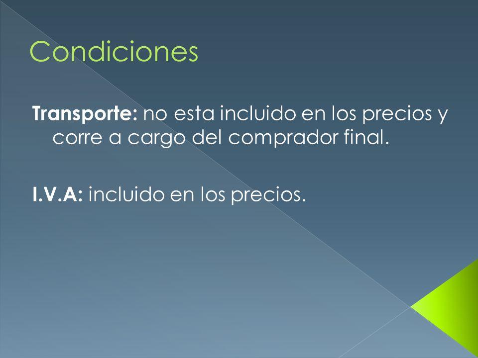 Condiciones Transporte: no esta incluido en los precios y corre a cargo del comprador final.