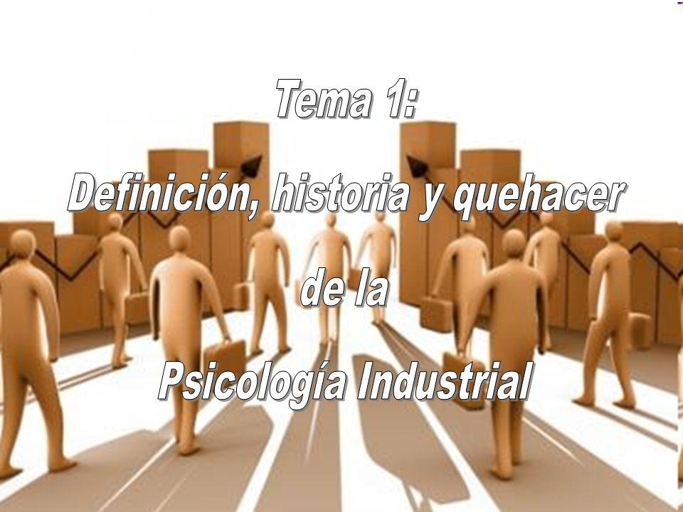 Definición, historia y quehacer de la Psicología Industrial