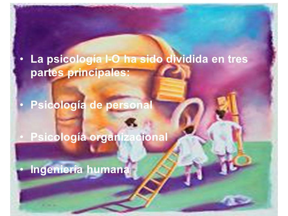 La psicología I-O ha sido dividida en tres partes principales: