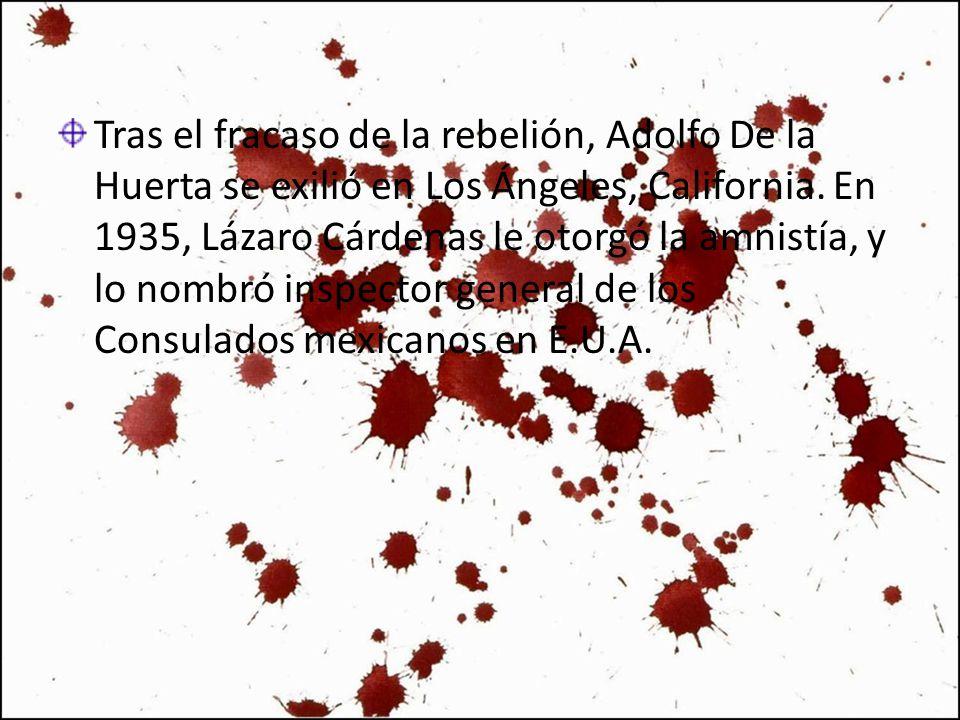 Tras el fracaso de la rebelión, Adolfo De la Huerta se exilió en Los Ángeles, California.