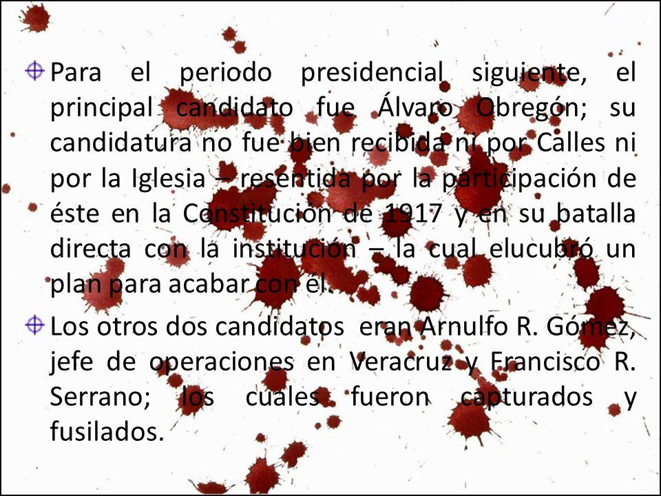 Para el periodo presidencial siguiente, el principal candidato fue Álvaro Obregón; su candidatura no fue bien recibida ni por Calles ni por la Iglesia – resentida por la participación de éste en la Constitución de 1917 y en su batalla directa con la institución – la cual elucubró un plan para acabar con él.