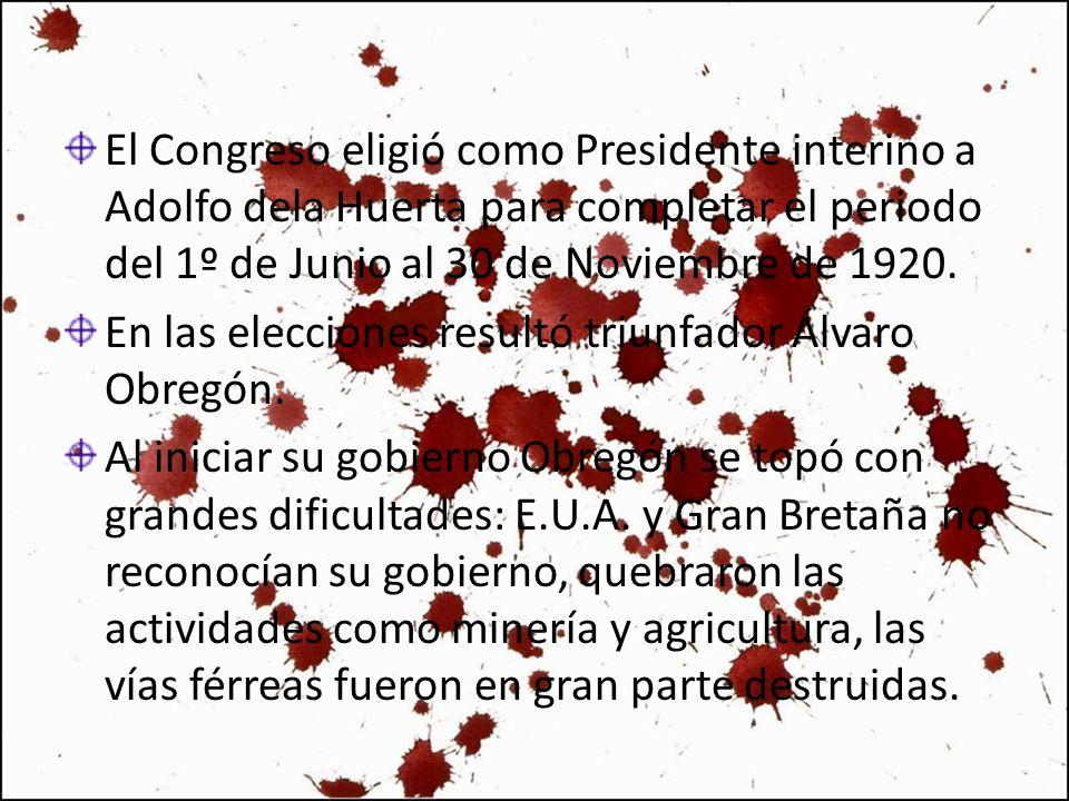 El Congreso eligió como Presidente interino a Adolfo dela Huerta para completar el periodo del 1º de Junio al 30 de Noviembre de 1920.