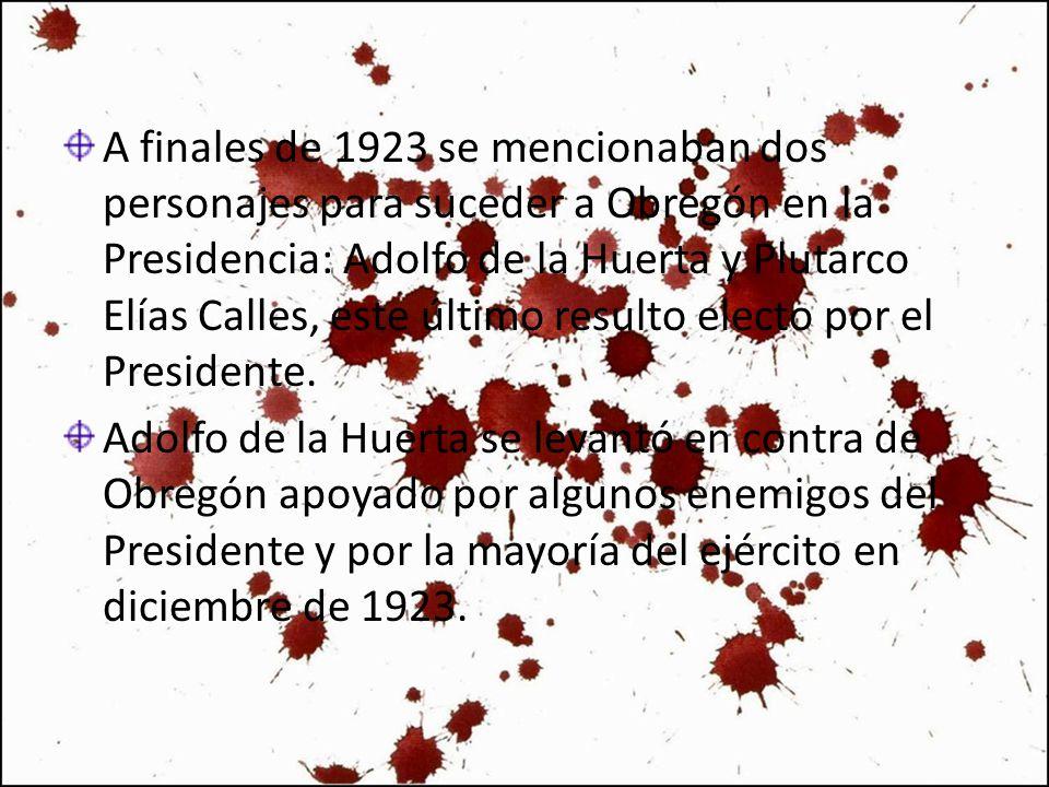 A finales de 1923 se mencionaban dos personajes para suceder a Obregón en la Presidencia: Adolfo de la Huerta y Plutarco Elías Calles, este último resulto electo por el Presidente.