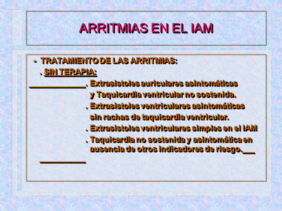 ARRITMIAS EN EL IAM - TRATAMIENTO DE LAS ARRITMIAS: . SIN TERAPIA: