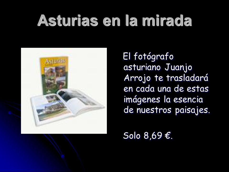 Asturias en la mirada El fotógrafo asturiano Juanjo Arrojo te trasladará en cada una de estas imágenes la esencia de nuestros paisajes.