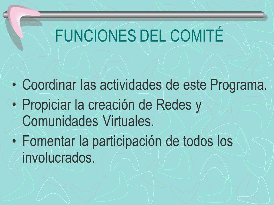 FUNCIONES DEL COMITÉ Coordinar las actividades de este Programa.