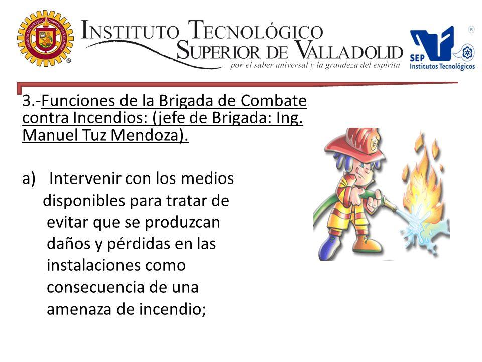3.-Funciones de la Brigada de Combate contra Incendios: (jefe de Brigada: Ing. Manuel Tuz Mendoza).