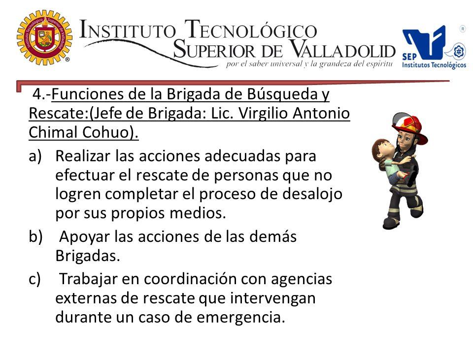 4.-Funciones de la Brigada de Búsqueda y Rescate:(Jefe de Brigada: Lic. Virgilio Antonio Chimal Cohuo).